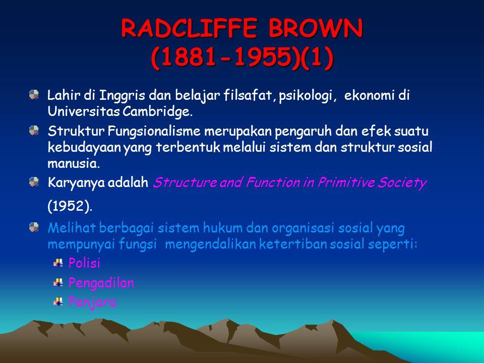 RADCLIFFE BROWN (1881-1955)(1) Lahir di Inggris dan belajar filsafat, psikologi, ekonomi di Universitas Cambridge.