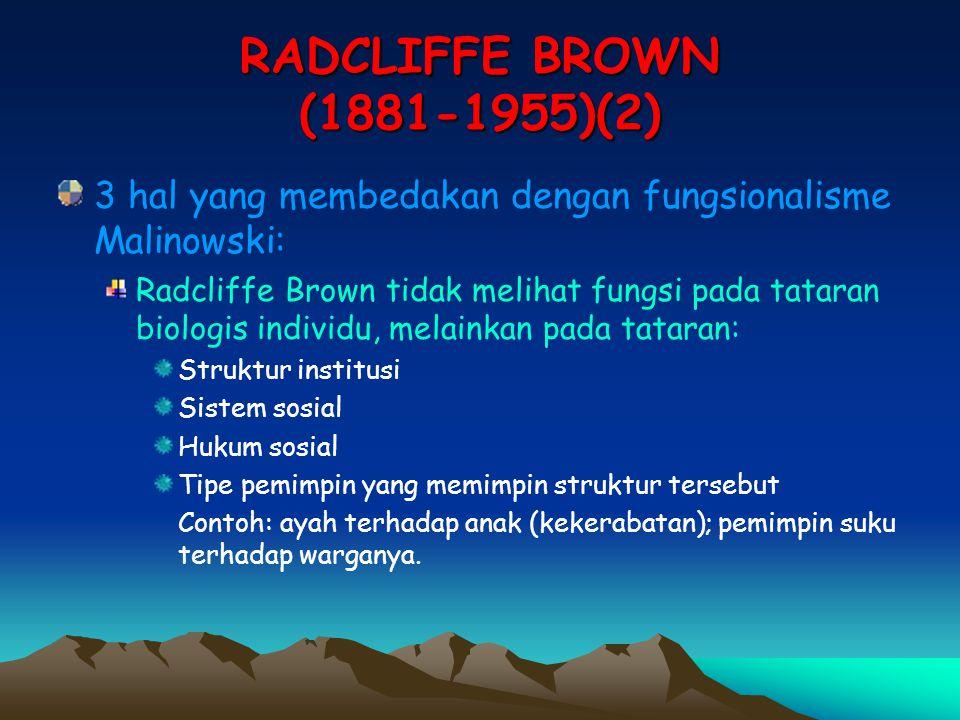 RADCLIFFE BROWN (1881-1955)(2) 3 hal yang membedakan dengan fungsionalisme Malinowski: