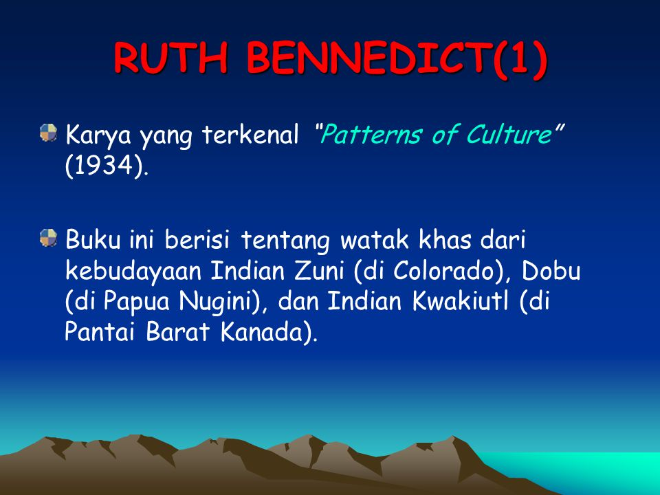 RUTH BENNEDICT(1) Karya yang terkenal Patterns of Culture (1934).