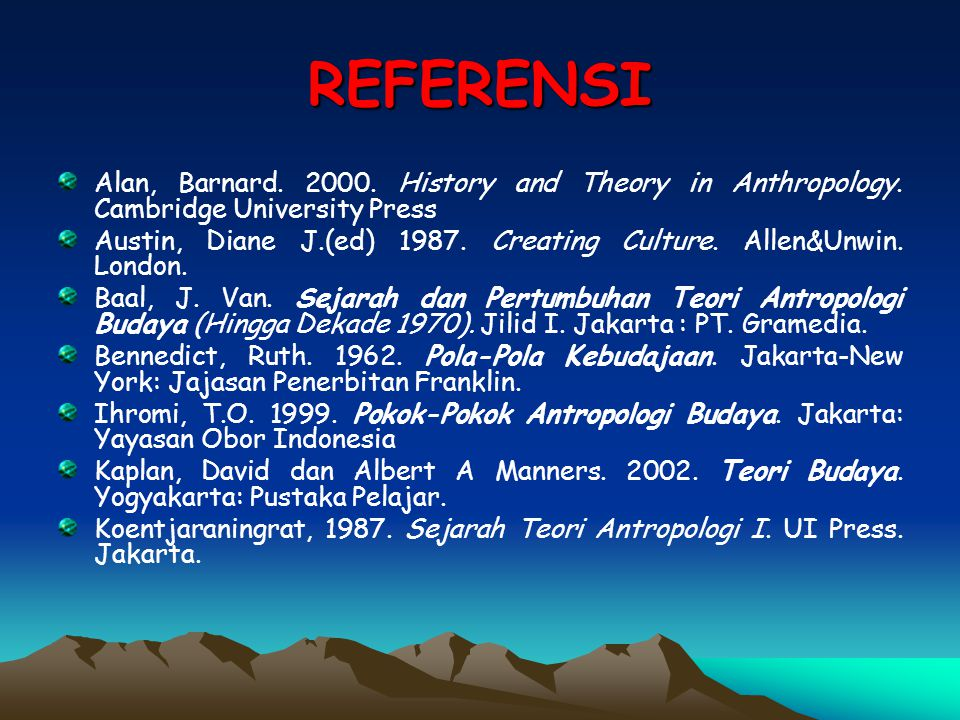 REFERENSI Alan, Barnard. 2000. History and Theory in Anthropology. Cambridge University Press.