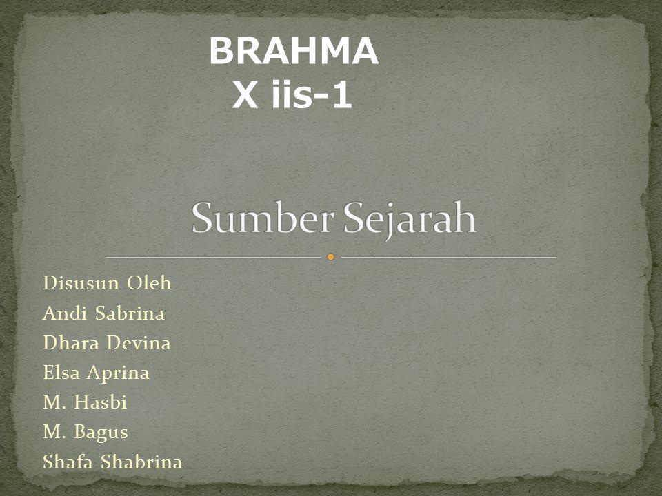 Sumber Sejarah BRAHMA X iis-1 Disusun Oleh Andi Sabrina Dhara Devina