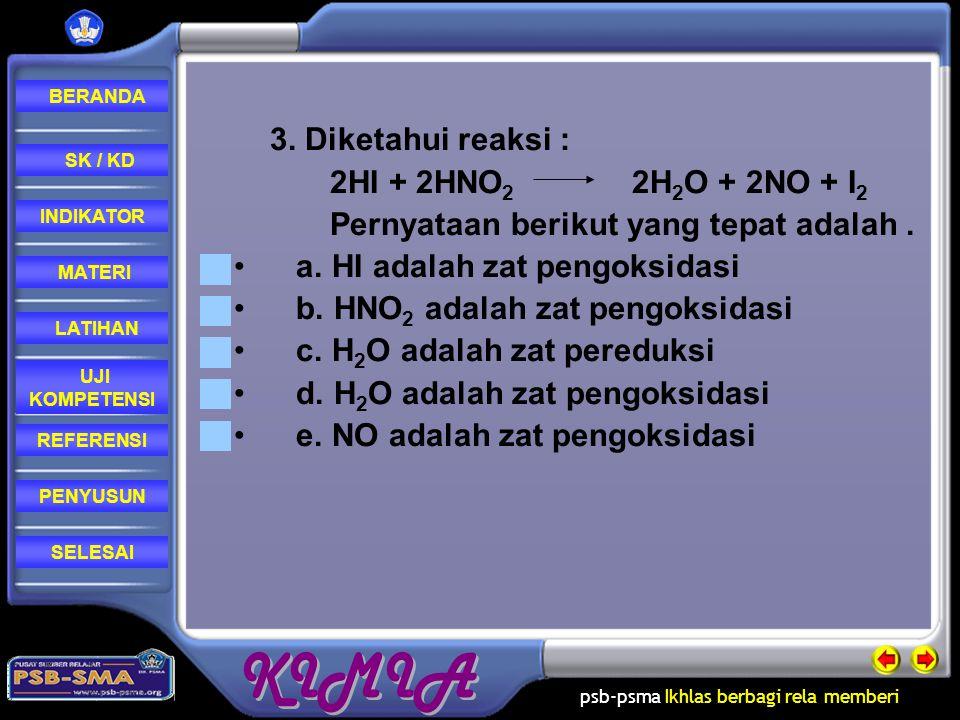 3. Diketahui reaksi : 2HI + 2HNO2 2H2O + 2NO + I2. Pernyataan berikut yang tepat adalah .