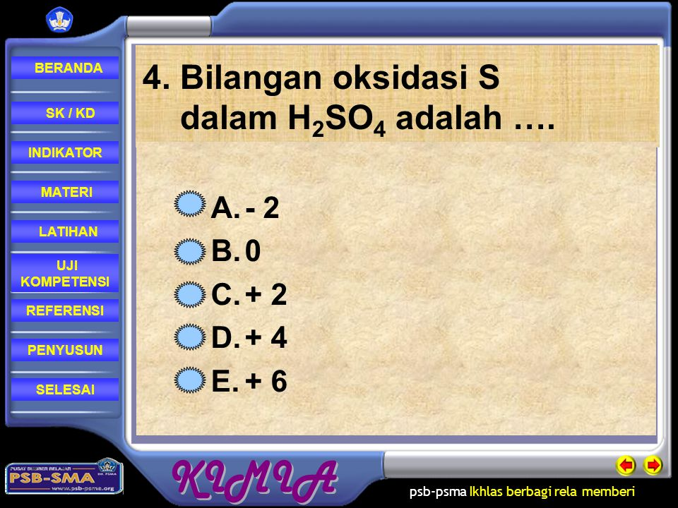 4. Bilangan oksidasi S dalam H2SO4 adalah ….