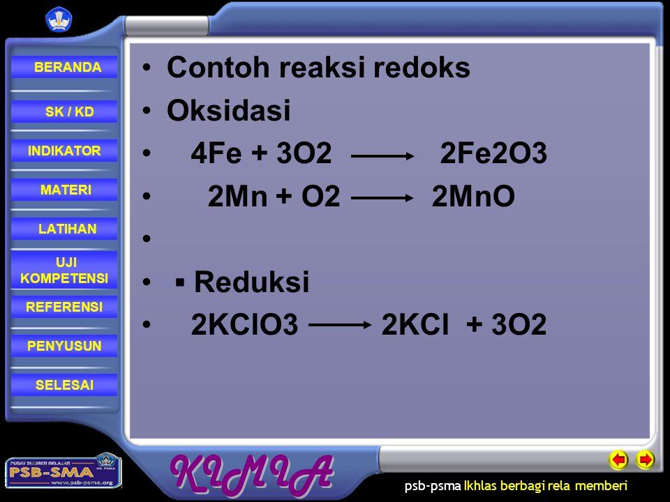 Contoh reaksi redoks Oksidasi. 4Fe + 3O2 2Fe2O3. 2Mn + O2 2MnO. ▪ Reduksi.