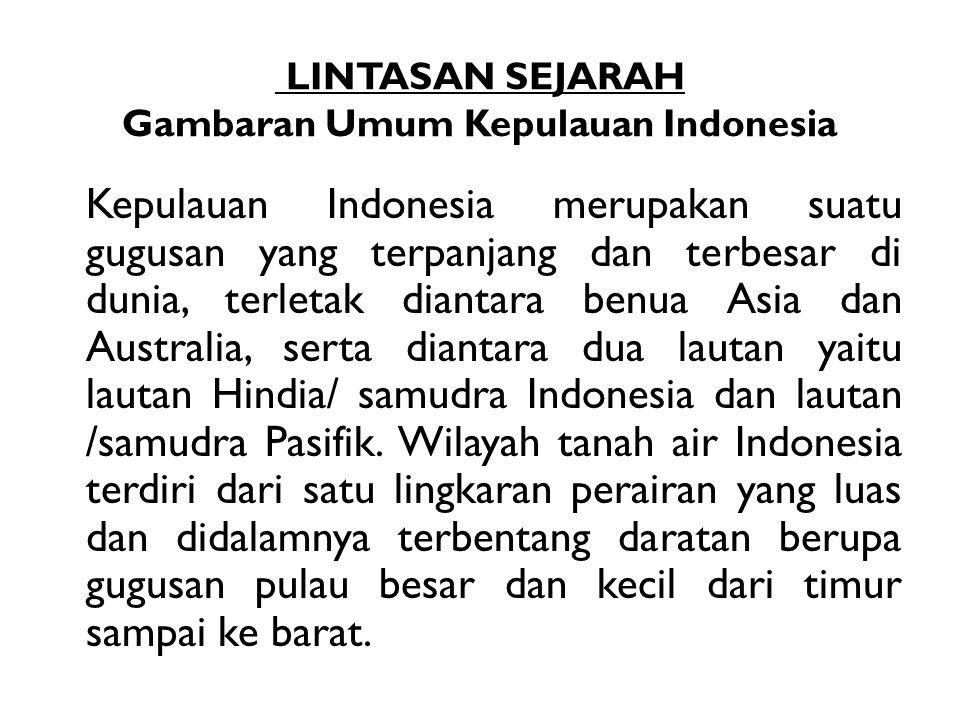 LINTASAN SEJARAH Gambaran Umum Kepulauan Indonesia
