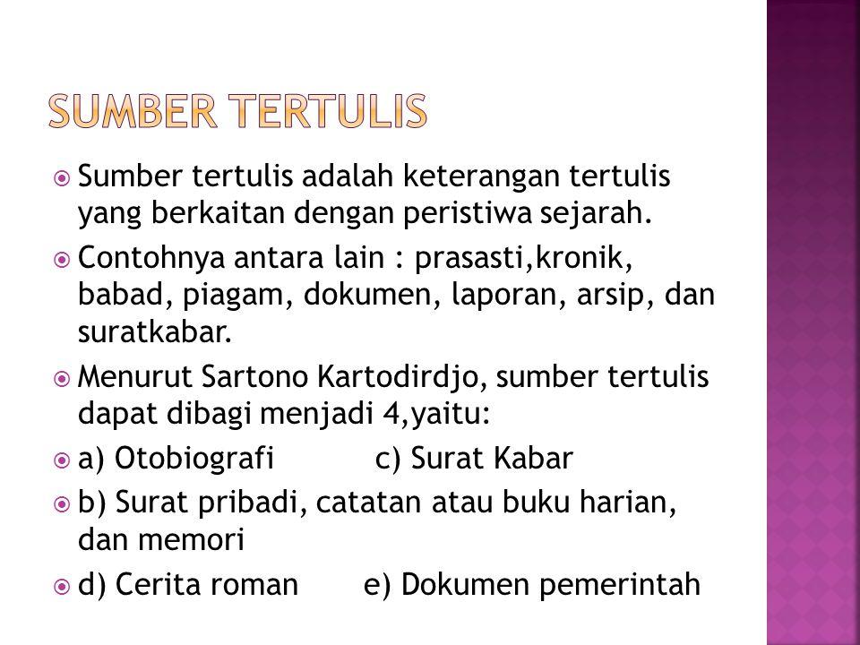 Sumber Tertulis Sumber tertulis adalah keterangan tertulis yang berkaitan dengan peristiwa sejarah.