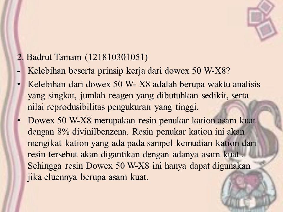 2. Badrut Tamam (121810301051) Kelebihan beserta prinsip kerja dari dowex 50 W-X8
