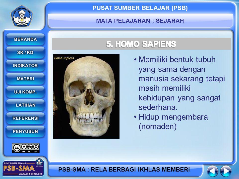 5. HOMO SAPIENS Memiliki bentuk tubuh yang sama dengan manusia sekarang tetapi masih memiliki kehidupan yang sangat sederhana.
