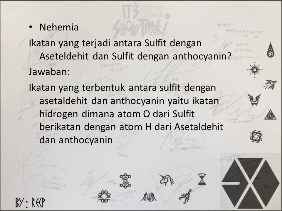 Nehemia Ikatan yang terjadi antara Sulfit dengan Aseteldehit dan Sulfit dengan anthocyanin Jawaban: