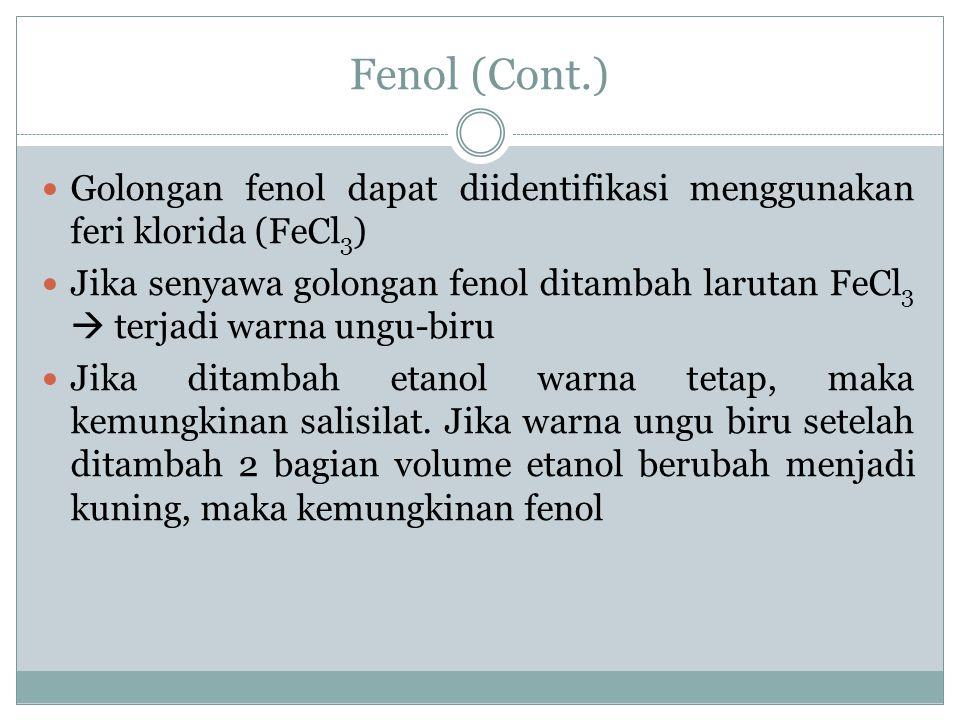 Fenol (Cont.) Golongan fenol dapat diidentifikasi menggunakan feri klorida (FeCl3)
