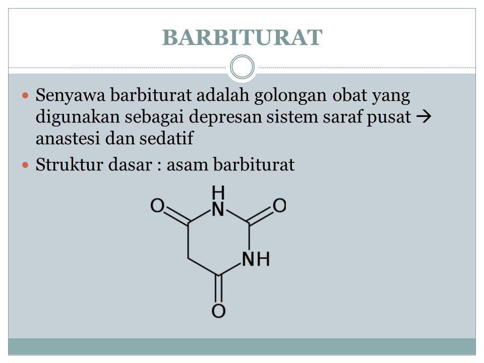 BARBITURAT Senyawa barbiturat adalah golongan obat yang digunakan sebagai depresan sistem saraf pusat  anastesi dan sedatif.