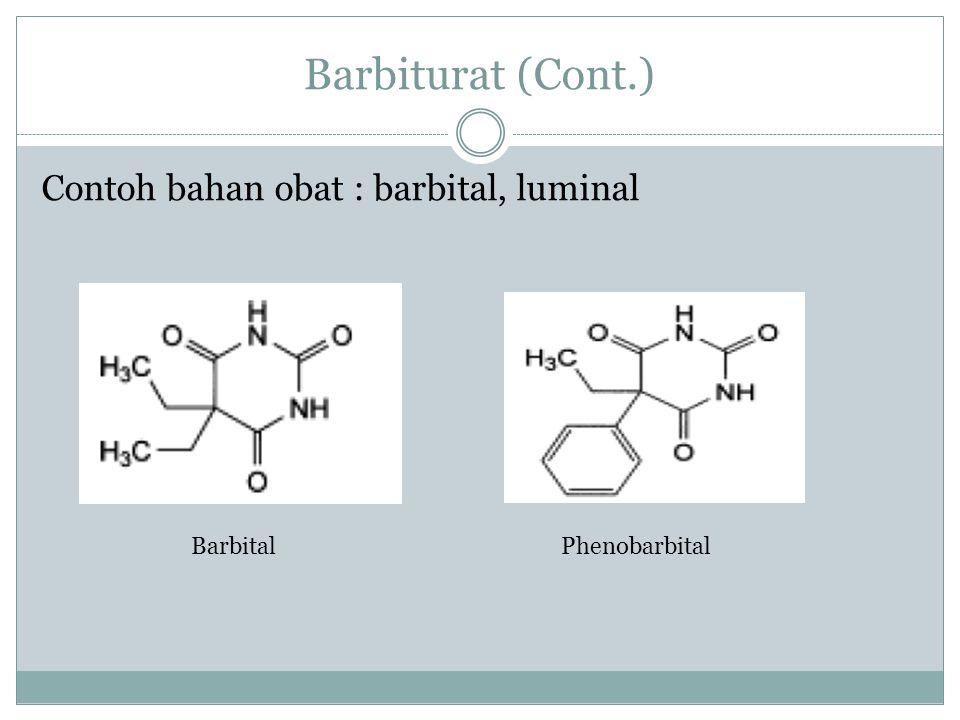 Barbiturat (Cont.) Contoh bahan obat : barbital, luminal Barbital