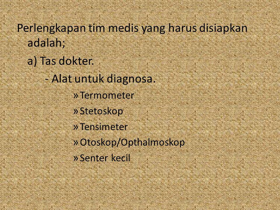 Perlengkapan tim medis yang harus disiapkan adalah; a) Tas dokter.