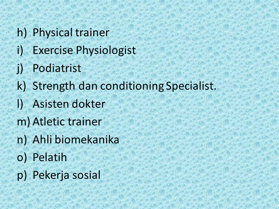 Physical trainer Exercise Physiologist. Podiatrist. Strength dan conditioning Specialist. Asisten dokter.