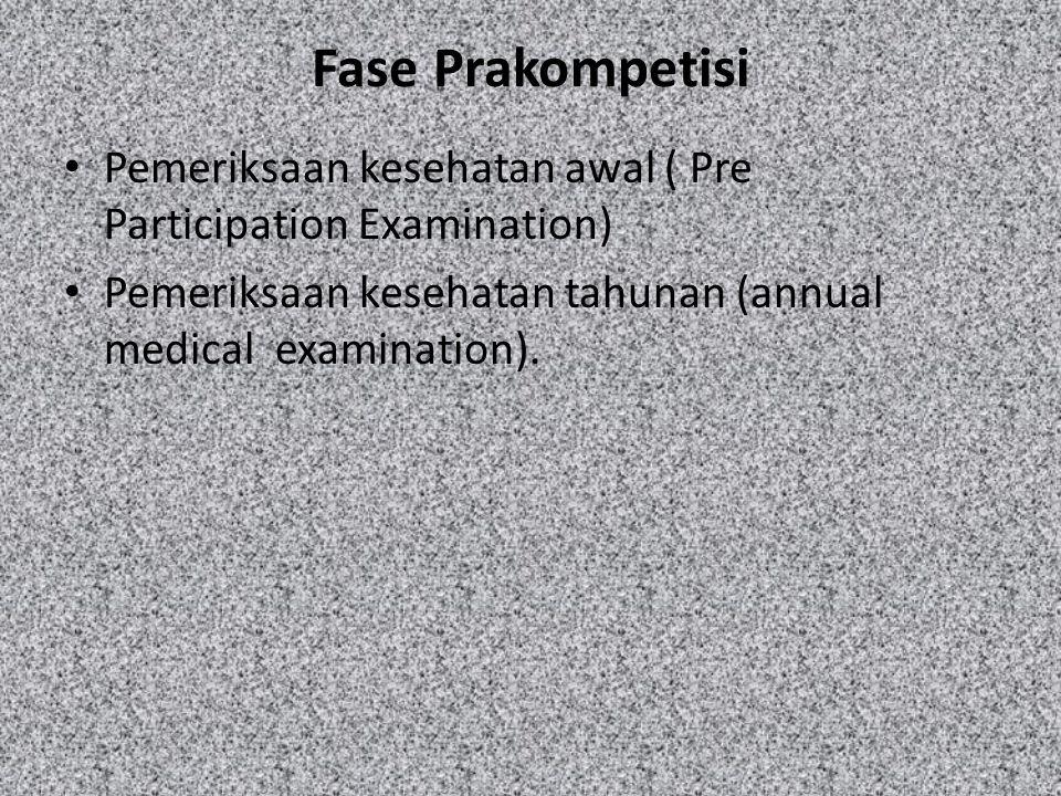 Fase Prakompetisi Pemeriksaan kesehatan awal ( Pre Participation Examination) Pemeriksaan kesehatan tahunan (annual medical examination).