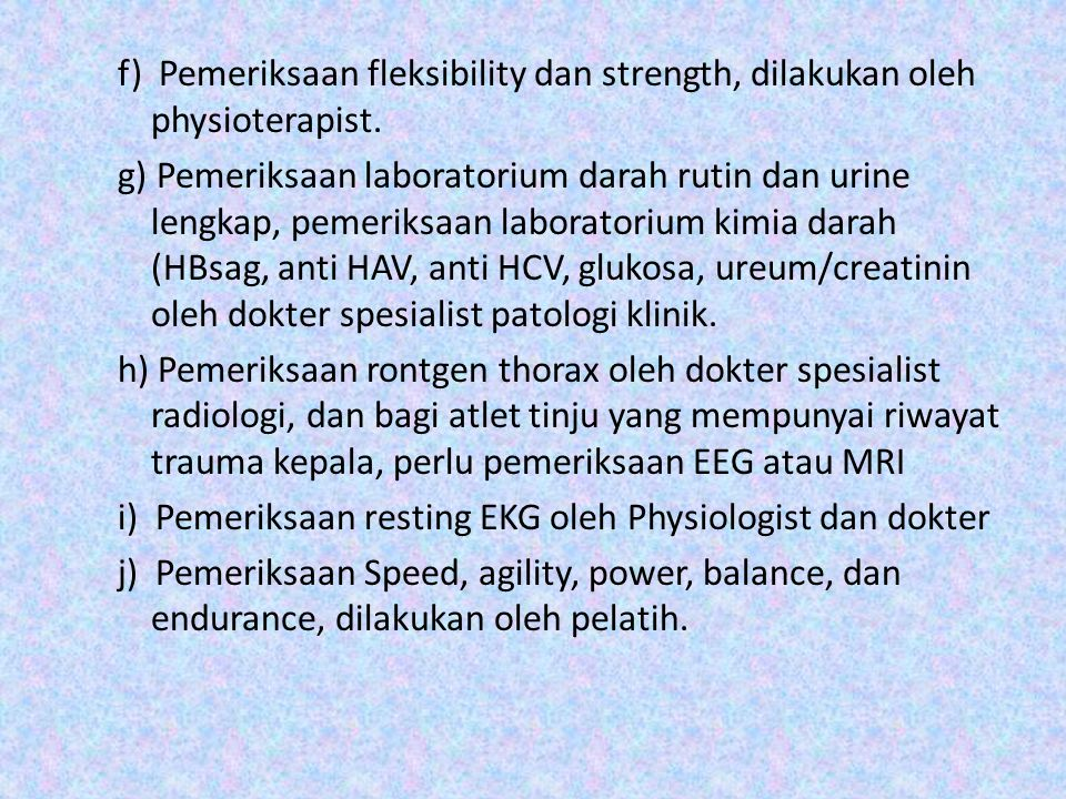 f) Pemeriksaan fleksibility dan strength, dilakukan oleh physioterapist.