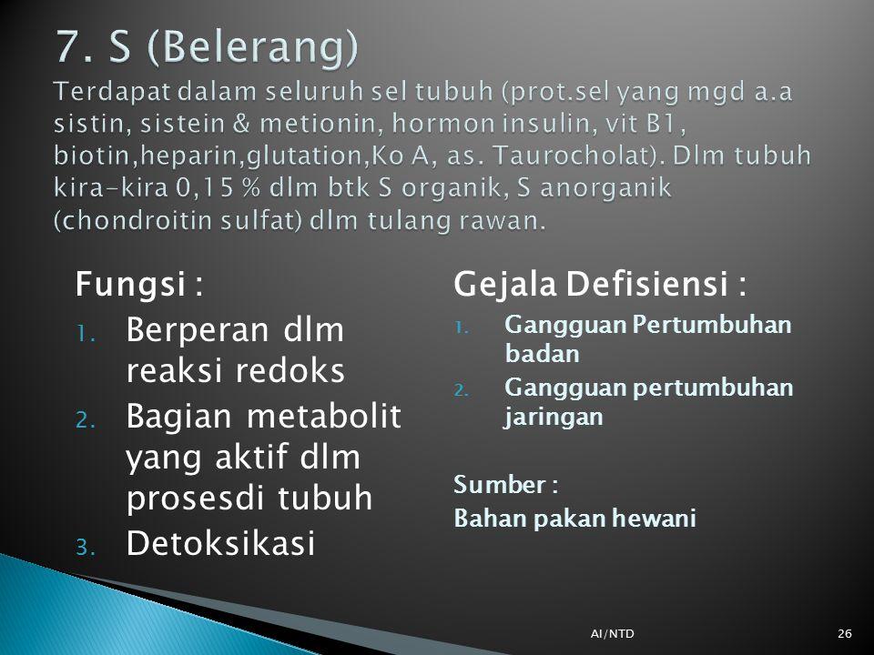 7. S (Belerang) Terdapat dalam seluruh sel tubuh (prot. sel yang mgd a