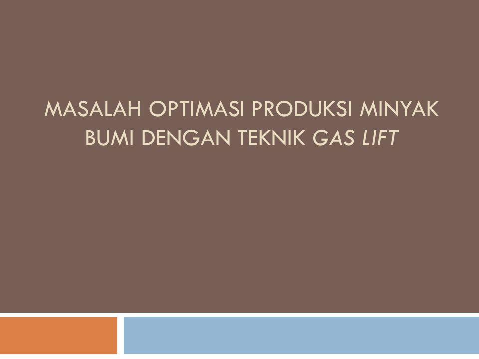 Masalah Optimasi Produksi Minyak Bumi dengan Teknik Gas Lift