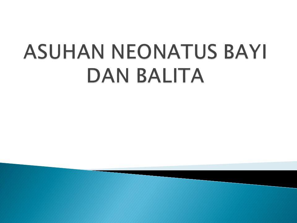 ASUHAN NEONATUS BAYI DAN BALITA