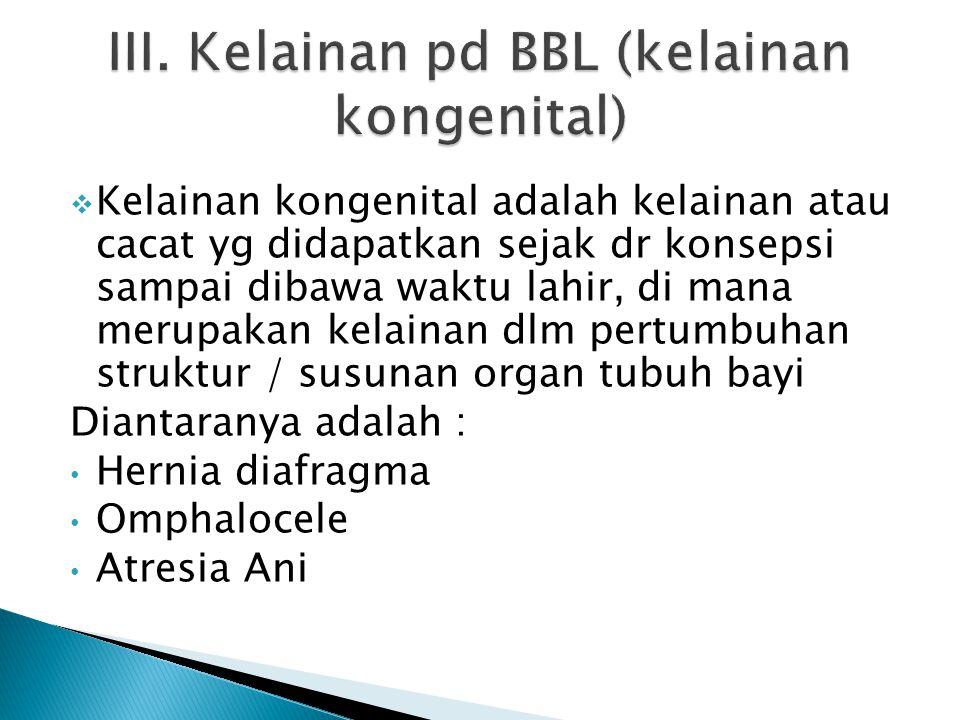 III. Kelainan pd BBL (kelainan kongenital)