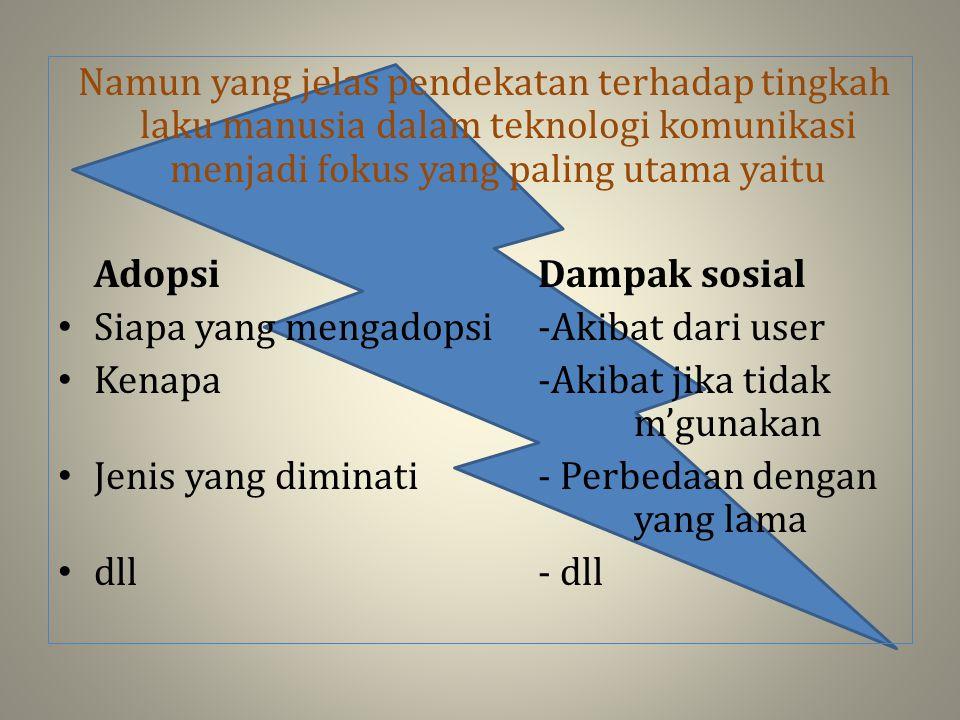 Namun yang jelas pendekatan terhadap tingkah laku manusia dalam teknologi komunikasi menjadi fokus yang paling utama yaitu