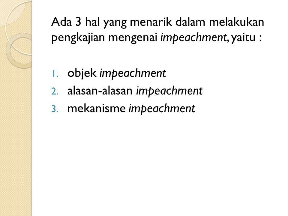 Ada 3 hal yang menarik dalam melakukan pengkajian mengenai impeachment, yaitu :