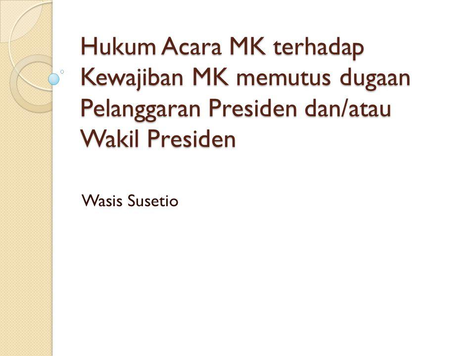 Hukum Acara MK terhadap Kewajiban MK memutus dugaan Pelanggaran Presiden dan/atau Wakil Presiden