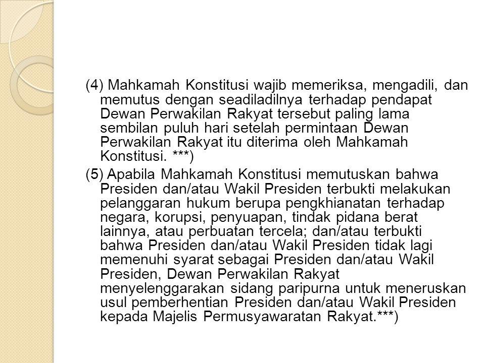 (4) Mahkamah Konstitusi wajib memeriksa, mengadili, dan memutus dengan seadiladilnya terhadap pendapat Dewan Perwakilan Rakyat tersebut paling lama sembilan puluh hari setelah permintaan Dewan Perwakilan Rakyat itu diterima oleh Mahkamah Konstitusi.
