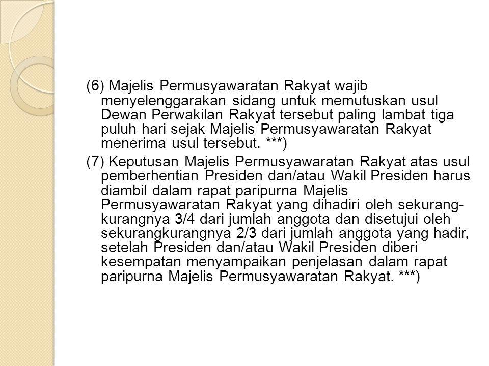 (6) Majelis Permusyawaratan Rakyat wajib menyelenggarakan sidang untuk memutuskan usul Dewan Perwakilan Rakyat tersebut paling lambat tiga puluh hari sejak Majelis Permusyawaratan Rakyat menerima usul tersebut.