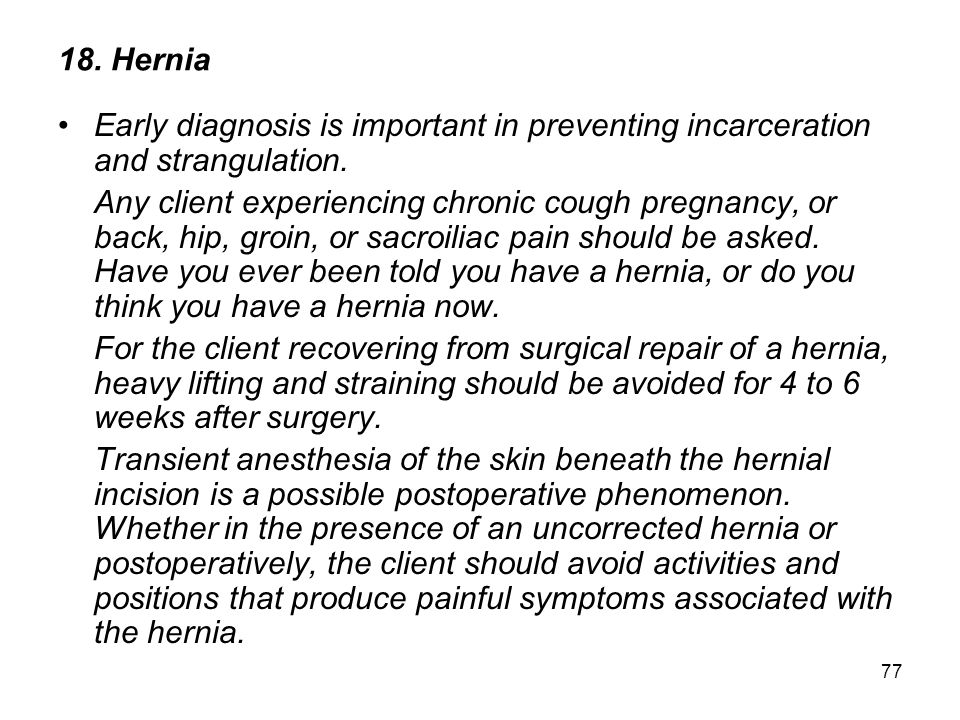 18. Hernia Early diagnosis is important in preventing incarceration and strangulation.