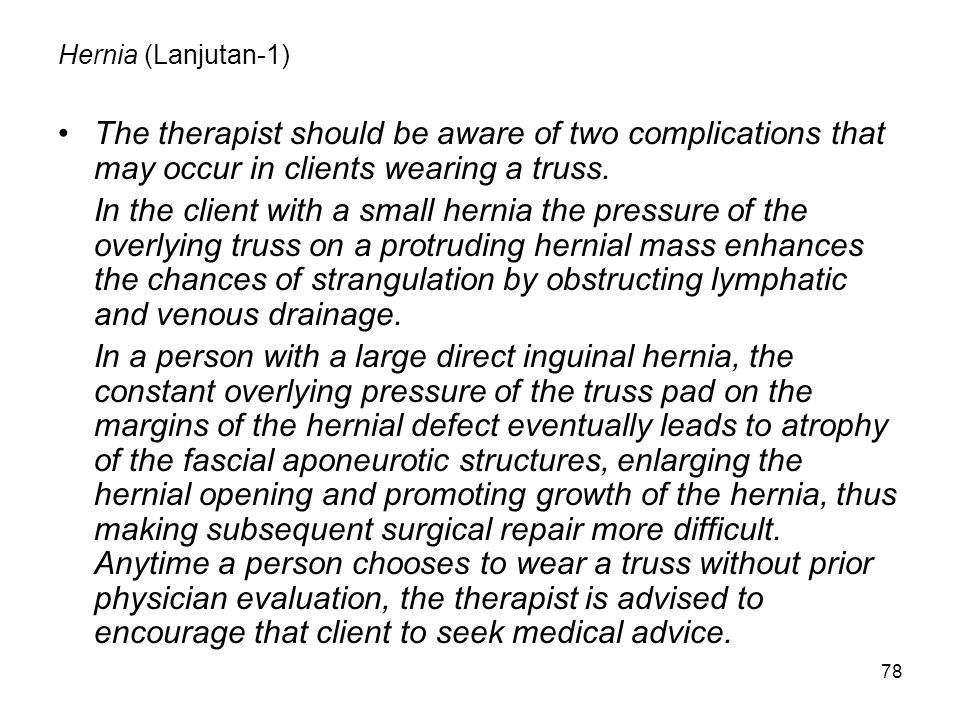 Hernia (Lanjutan-1) The therapist should be aware of two complications that may occur in clients wearing a truss.