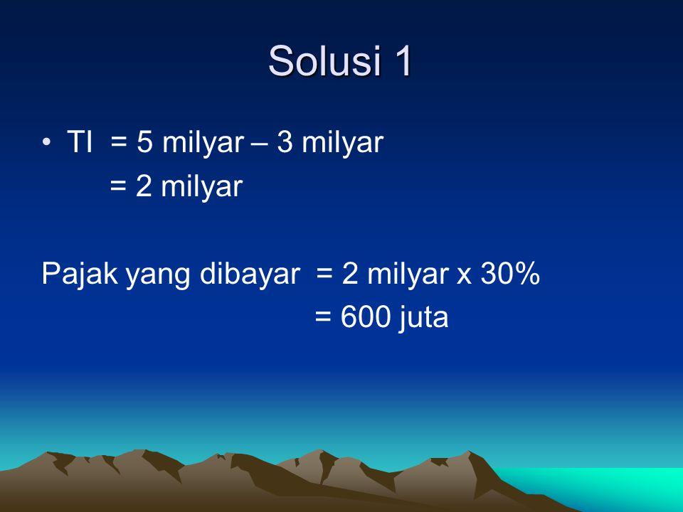 Solusi 1 TI = 5 milyar – 3 milyar = 2 milyar