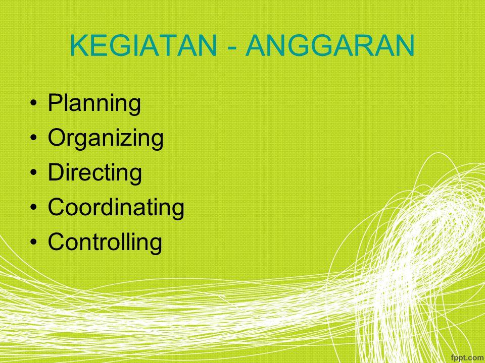 KEGIATAN - ANGGARAN Planning Organizing Directing Coordinating