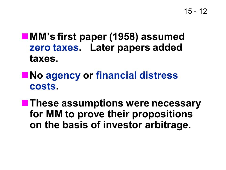MM's first paper (1958) assumed zero taxes. Later papers added taxes.