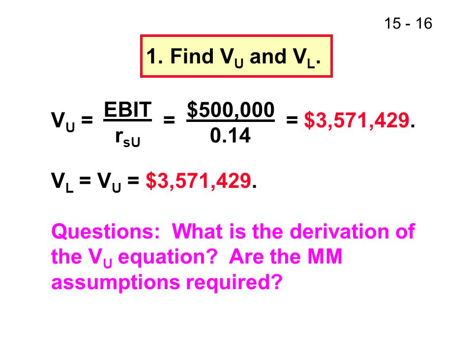 1. Find VU and VL. EBIT. rsU. $500,000. 0.14. VU = = = $3,571,429.