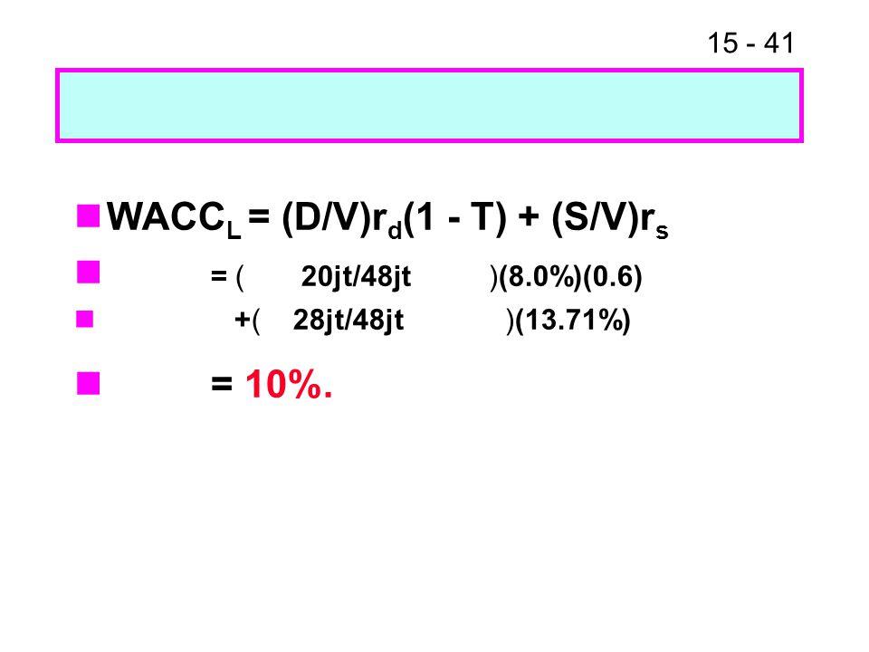 WACCL = (D/V)rd(1 - T) + (S/V)rs = ( 20jt/48jt )(8.0%)(0.6) = 10%.