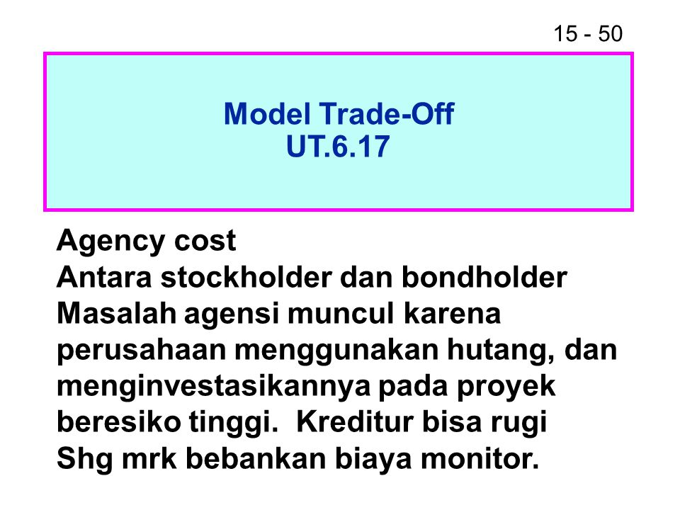 Model Trade-Off UT.6.17. Agency cost. Antara stockholder dan bondholder.
