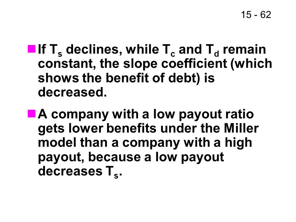 If Ts declines, while Tc and Td remain constant, the slope coefficient (which shows the benefit of debt) is decreased.