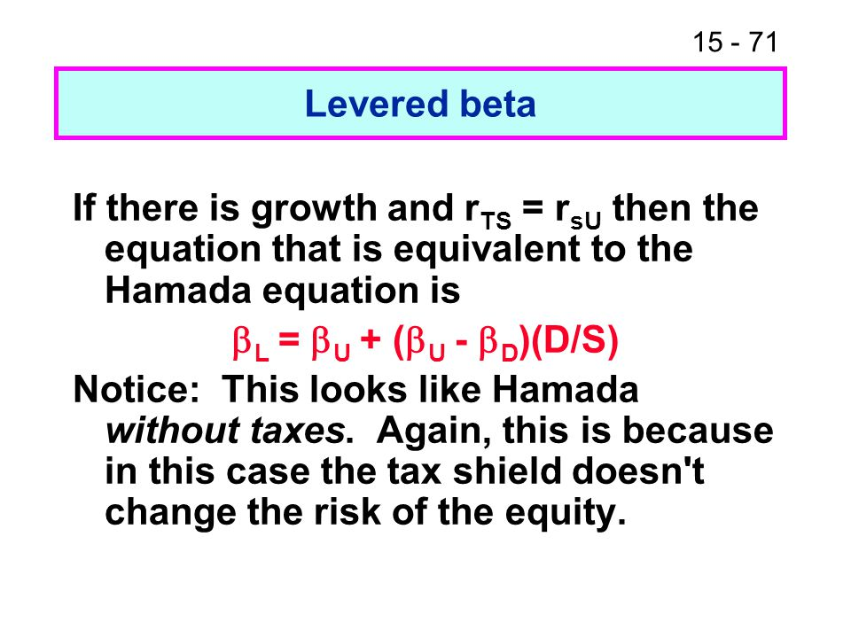 Levered beta If there is growth and rTS = rsU then the equation that is equivalent to the Hamada equation is.