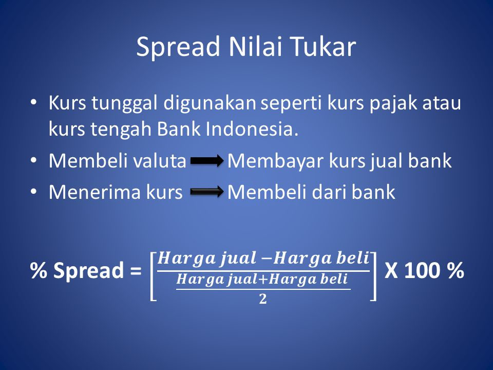 Spread Nilai Tukar Kurs tunggal digunakan seperti kurs pajak atau kurs tengah Bank Indonesia. Membeli valuta Membayar kurs jual bank.