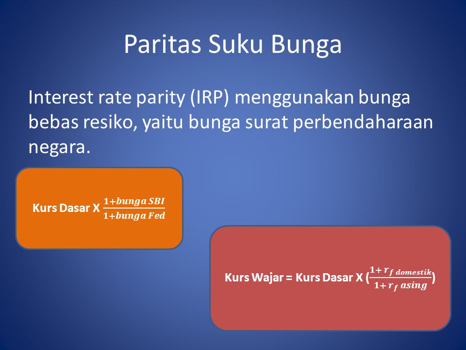 Paritas Suku Bunga Interest rate parity (IRP) menggunakan bunga bebas resiko, yaitu bunga surat perbendaharaan negara.