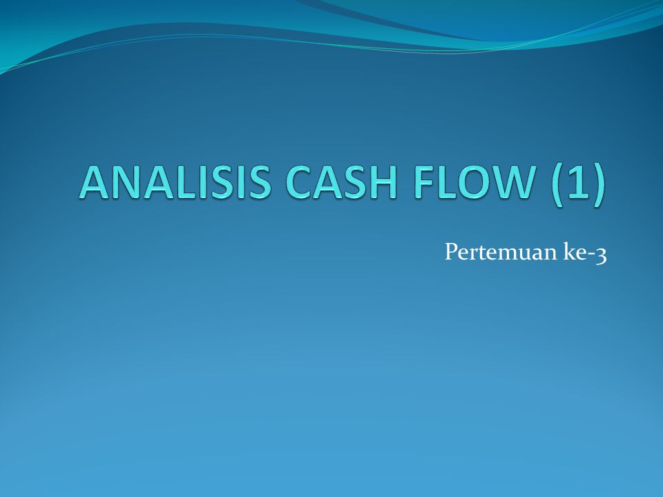 ANALISIS CASH FLOW (1) Pertemuan ke-3