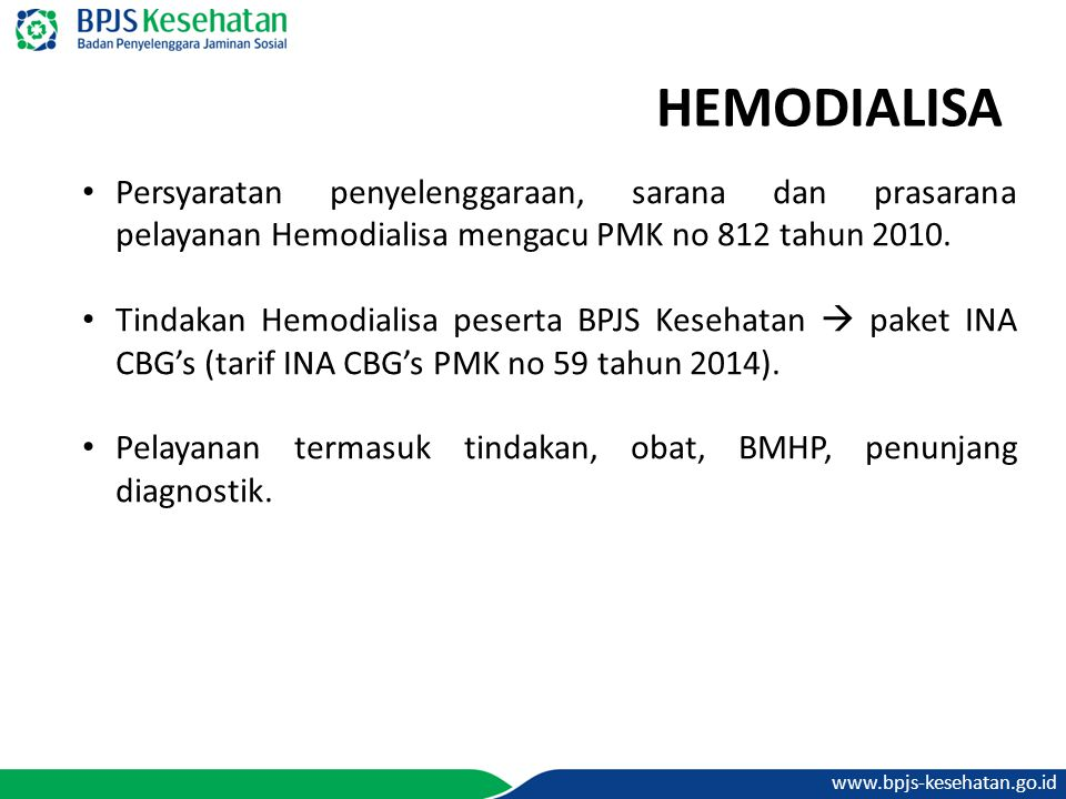 HEMODIALISA Persyaratan penyelenggaraan, sarana dan prasarana pelayanan Hemodialisa mengacu PMK no 812 tahun 2010.