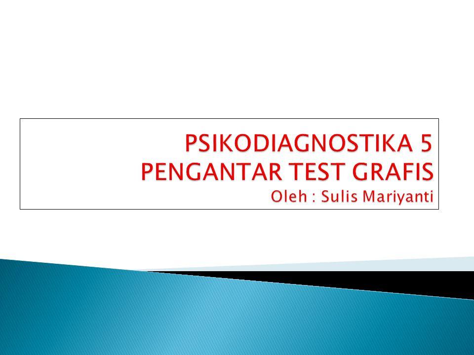 PSIKODIAGNOSTIKA 5 PENGANTAR TEST GRAFIS Oleh : Sulis Mariyanti