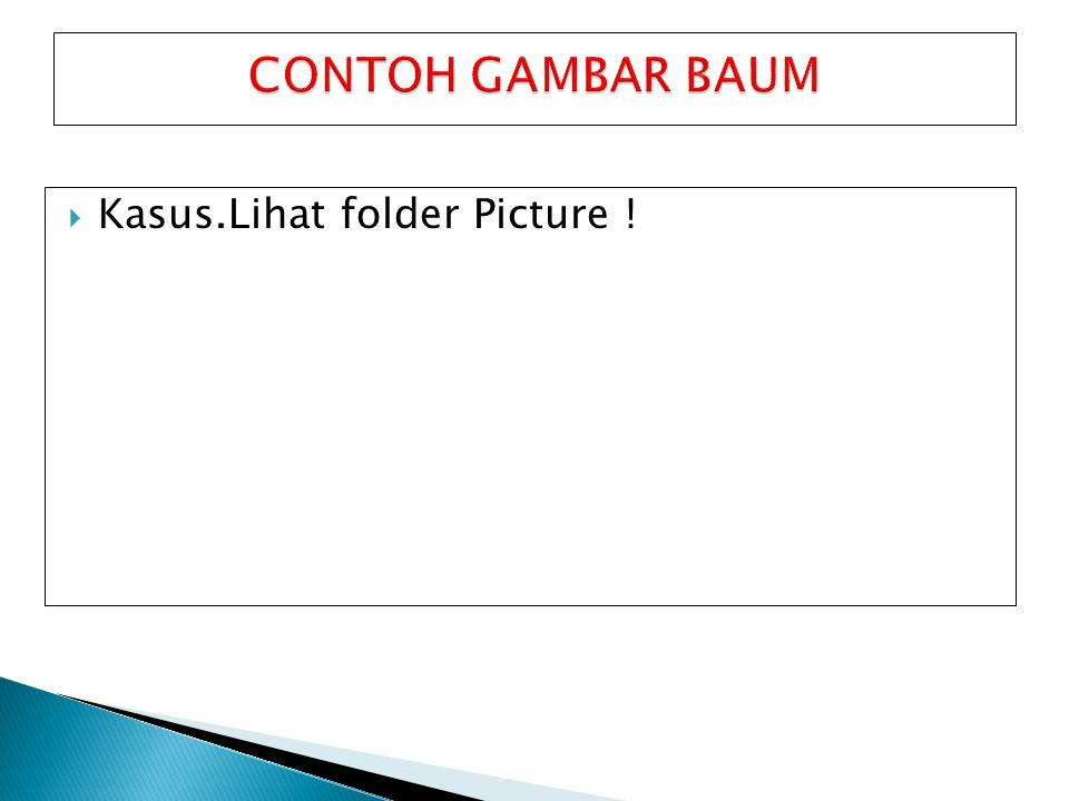 CONTOH GAMBAR BAUM Kasus.Lihat folder Picture !
