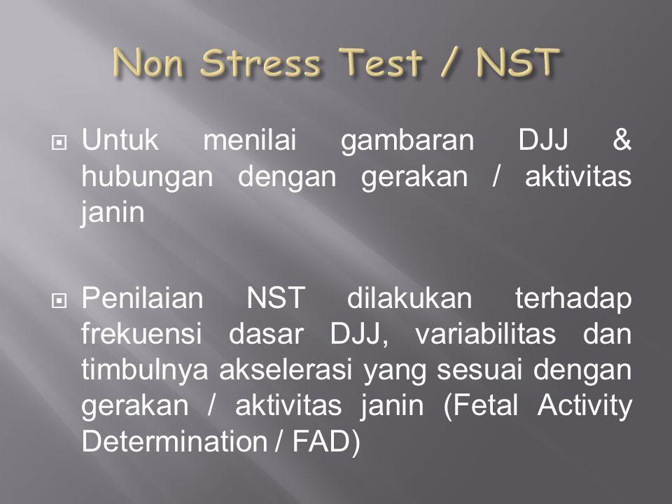 Non Stress Test / NST Untuk menilai gambaran DJJ & hubungan dengan gerakan / aktivitas janin.