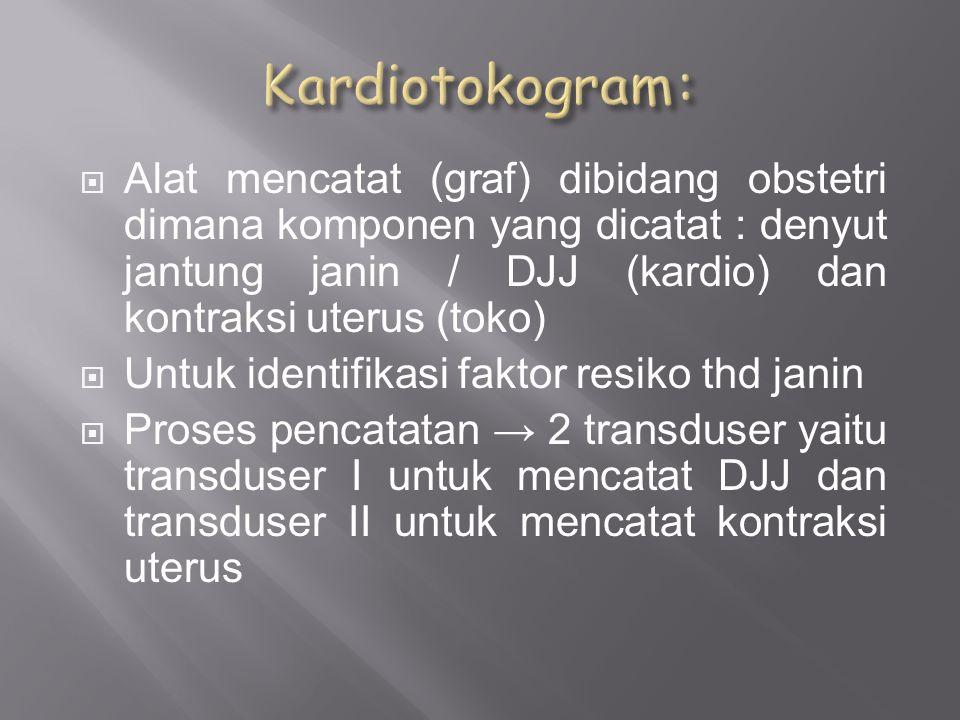 Kardiotokogram: Alat mencatat (graf) dibidang obstetri dimana komponen yang dicatat : denyut jantung janin / DJJ (kardio) dan kontraksi uterus (toko)