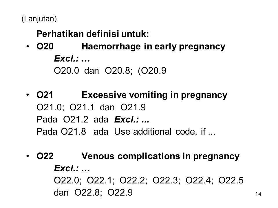 Perhatikan definisi untuk: O20 Haemorrhage in early pregnancy Excl.: …