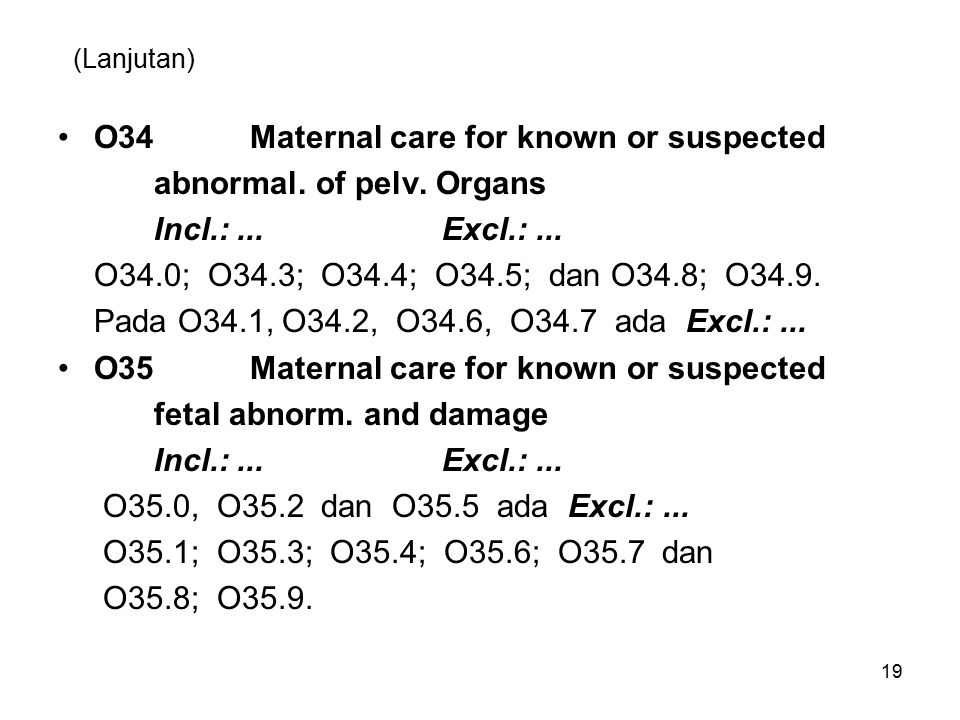 O34 Maternal care for known or suspected abnormal. of pelv. Organs
