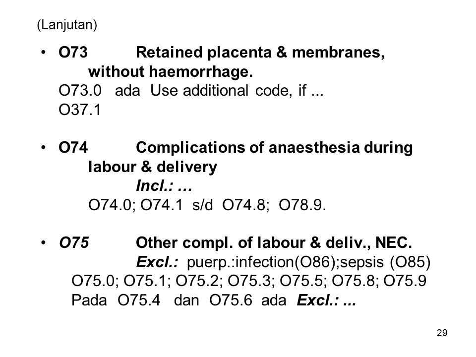 O73 Retained placenta & membranes, without haemorrhage.